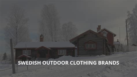 7 Swedish Clothing & Jacket Brands for Your Outdoor