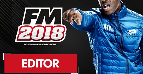 How To Download Football Manager 2018 Editor | FM BLOG